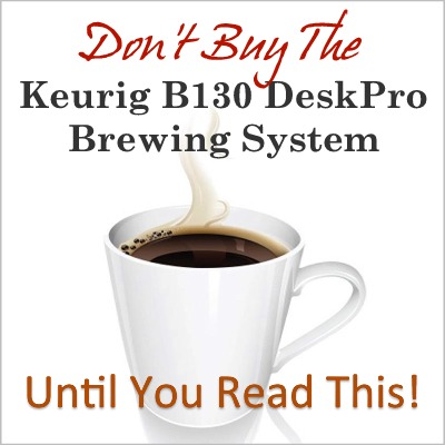 Keurig B130 DeskPro - Read This Before You Buy